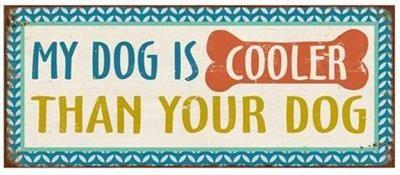 Blechschild My Dog is Cooler